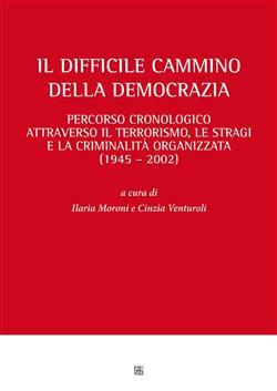 Il difficile cammino della democrazia percorso cronologico attraverso il terrorismo, le stragi e la criminalità organizzata (1945 - 2002)