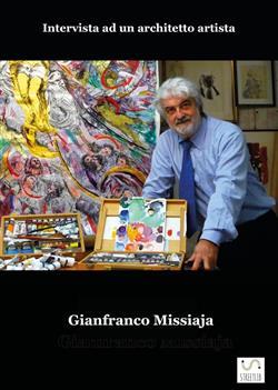 GIANFRANCO MISSIAJA - Intervista ad un architetto artista