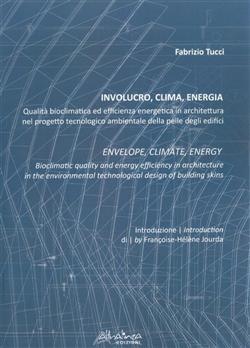Involucro, clima, energia. Qualità bioclimatica ed efficienza energetica in architettura nel progetto tecnologico ambientale. Ediz. italiana e inglese