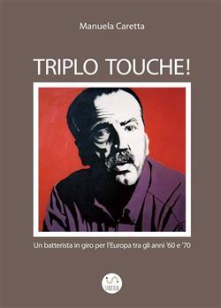Triplo Touche! - Un batterista in giro per l'Europa tra gli anni '60 e '70
