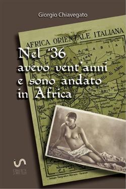Nel '36 avevo vent'anni e sono andato in Africa