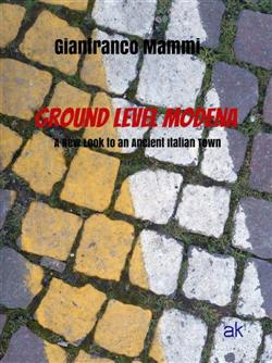 Ground Level Modena. A New Look to an Ancient Italian Town