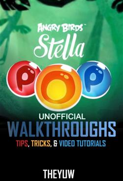 Angry Birds Stella Pop! Game Guide Unofficial