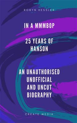 In A MMMBop - 25 Years Of Hanson - an unofficial, unauthorised and uncut biography