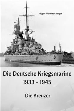 Die Deutsche Kriegsmarine 1933 - 1945: Die Kreuzer