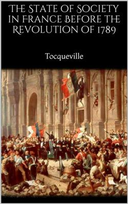 The State of Society in France Before the Revolution of 1789