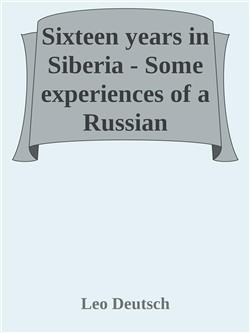 Sixteen years in Siberia -  Some experiences of a Russian revolutionist
