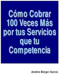 Como Cobrar 100 veces Mas Por Tus Servicios Que Tus Competencias