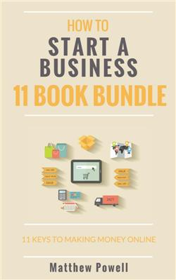 How To Start A Business (11 Book Bundle): 11 Keys To Making Money Online