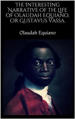 The Interesting Narrative of the Life of Olaudah Equiano, Or Gustavus Vassa.