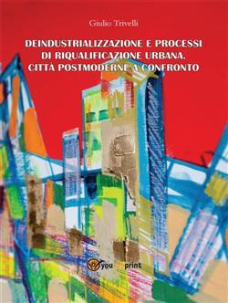 Deindustrializzazione e processi di riqualificazione urbana. Città postmoderne a confronto