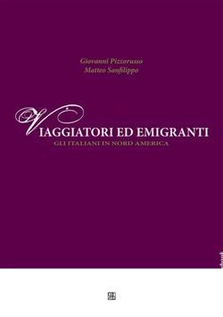 Viaggiatori ed emigranti, gli italiani in Nord America