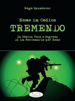 Nome in Codice TREMENDO La storia vera e segreta di un mercenario per bene