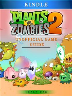 Plants Vs Zombies 2 Kindle Unofficial Game Guide