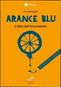 Arance Blu - ll libro dell'innovazione