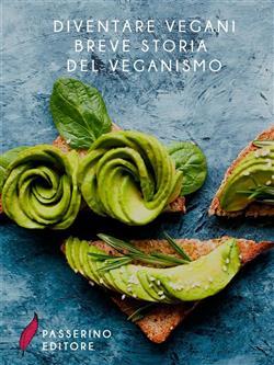 Diventare vegani. Breve storia del veganismo