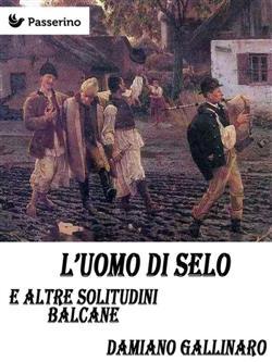 L'uomo di Selo e altre solitudini balcaniche