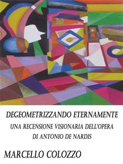Degeometrizzando eternamente. Una recensione visionaria dell'opera di Antonio De Nardis