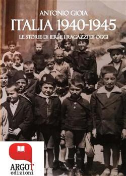 Italia 1940-1945. Le storie di ieri e i ragazzi di oggi