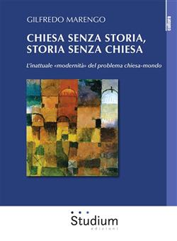"""Chiesa senza storia, storia senza chiesa. L'inattuale """"modernità"""" del problema chiesa-mondo"""