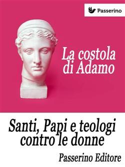 La costola di Adamo. Santi, papi e teologi contro le donne