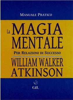 La magia mentale. Per relazioni di successo