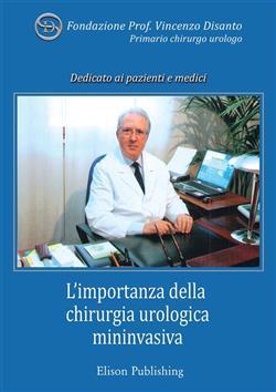 L'importanza della chirurgia urologica mininvasiva. In memoria del prof. Vincenzo Disanto, primario chirurgo urologo