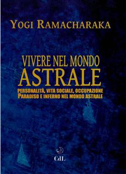 Vivere nel mondo astrale. Personalità, vita sociale, occupazione. Paradiso e inferno nel mondo astrale