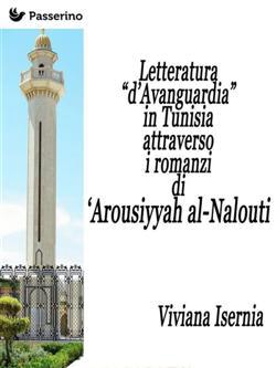 """Letteratura """"d'avanguardia"""" in Tunisia attraverso i romanzi di 'Arousiyyah al-Nalout"""
