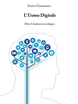 L'uomo digitale. Oltre il dualismo tecnologico