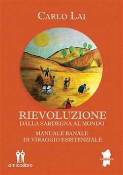 Rievoluzione. Dalla Sardegna al mondo. Manuale banale di viraggio esistenziale