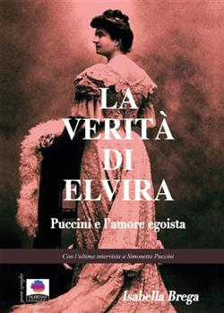 La verità di Elvira. Puccini e l'amore egoista