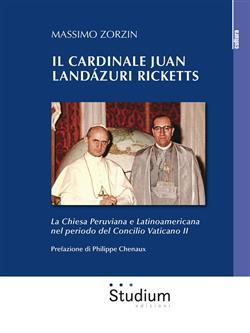 Il cardinale Juan Landázuri Ricketts. La Chiesa peruviana e latinoamericana nel periodo del Concilio Vaticano II