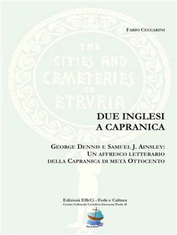 Due inglesi a capranica. george dennis e samuel j. ainsley: un affresco letterario della capranica di metà ottocento