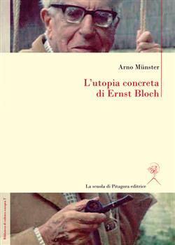 L'utopia concreta di Ernst Bloch. Una biografia