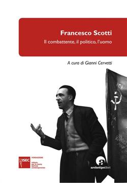 Francesco Scotti: Il combattente, il politico, l'uomo