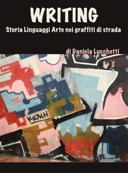 Writing. storia linguaggi arte nei graffiti di strada