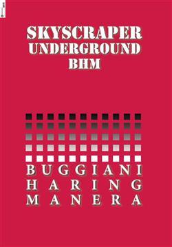 Skyscraper Underground BHM. Buggiani Haring Manera. Catalogo della mostra (Roma, 28 gennaio-20 febbraio 2017). Ediz. illustrata