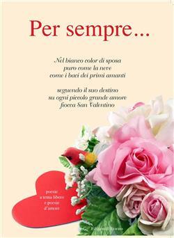 Per sempre.... poesie a tema libero e poesie d'amore