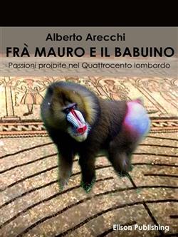 Frà Mauro e il babuino. Passioni proibite nel Quattrocento lombardo