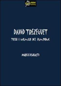 David Trezeguet. Tutti i numeri del campione