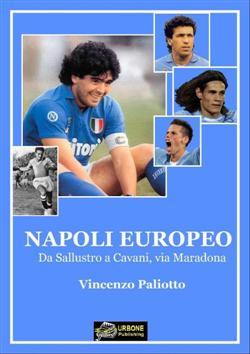 Napoli europeo. Da Sallustro a Cavani, via Maradona