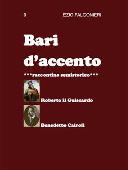 Bari d'accento 9   -Roberto il Guiscardo Benedetto Cairoli