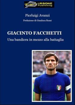 Giacinto Facchetti, una bandiera in mezzo alla battaglia