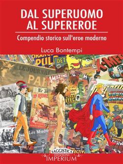 Dal superuomo al supereroe. Compendio storico sull'eroe moderno