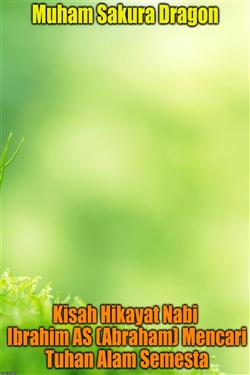 Kisah Hikayat Nabi Ibrahim AS (Abraham) Mencari Tuhan Alam Semesta