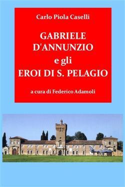 Gabriele d'Annunzio e gli Eroi di San Pelagio