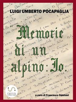 """""""Memorie di un Alpino: Io"""" di LUIGI UMBERTO POCAPAGLIA"""