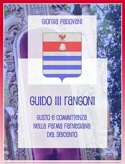 Guido III Rangoni: gusto e committenza nella Parma farnesiana del Seicento