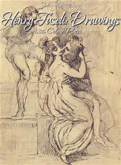 Henry Fuseli: Drawings 136 Colour Plates